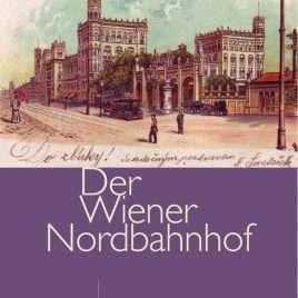 Der Wiener Nordbahnhof 1837–2018